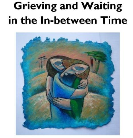 SATURDAY Grieving and Waiting